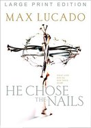 He Chose the Nails (Large Print) Paperback