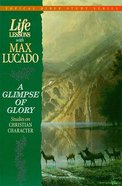 Life Lessons a Glimpse of Glory (Topical Bible Studies) (#03 in Topical Bible Study Series)