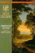 Embraced By God (Life Lessons With Max Lucado Series) Paperback