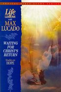 Waiting For Christ's Return: Studies in Hope (Life Lessons With Max Lucado Series) Paperback