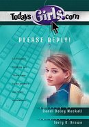 Please Reply! (#08 in Todaysgirls.com Series) Paperback