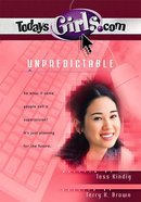 Unpredictable (#11 in Todaysgirls.com Series) Paperback