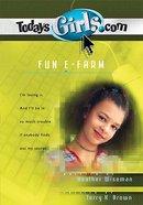 Fun E-Farm (#12 in Todaysgirls.com Series) Paperback