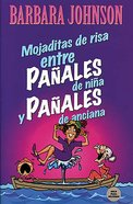 Mojaditas De Risa Entre Panales De Nina Y Panales De Anciana (Leaking Laughs Between Pampers And Depends) Paperback