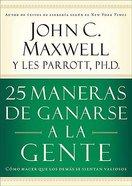 25 Maneras De Ganarse a La Gente (25 Ways To Win With People)