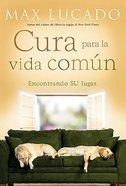 Cura Para La Vida Comun (Cure For The Common Life)