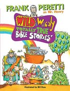 Wild & Wacky Totally True Bible Stories (Wild & Wacky Totally True Bible Stories Series) Hardback