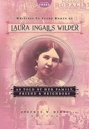 As Told By Her Family, Friends, and Neighbours (#03 in Writings To Young Women From Laura Ingalls Wilder Series) Hardback