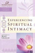 Experiencing Spiritual Intimacy (Women Of Faith Study Guide Series)