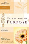Understanding Purpose (Women Of Faith Study Guide Series) Paperback