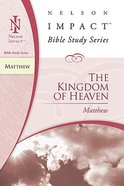 The Kingdom of Heaven (Matthew) (Nelson Impact Bible Study Series) Paperback