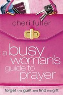 A Busy Woman's Guide to Prayer Paperback