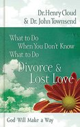 Divorce and Lost Love (What To Do When You Dont Know What To Do Series) Hardback