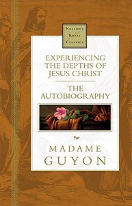 Experiencing the Depth of Jesus Christ (Nelsons Royal Classics Series)
