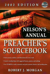 Nelsons Annual Preachers Sourcebook (2002 Edition)