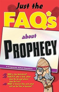 Just the Faqs About Prophecy (Just The Faqs Series)