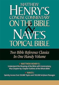 Matthew Henrys Concise Comentary on the Bibel and Naves Topical Bible