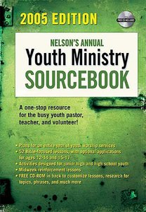Nelsons Annual Youth Ministry Sourcebook (2005 Edition)
