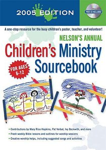 Nelsons Annual Childrens Ministry Sourcebook (2005 Edition)