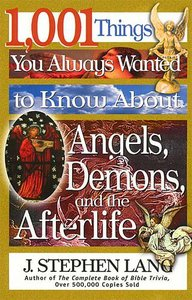 1001 Things You Always Wanted to Know About Angels Demons and the Afterlife
