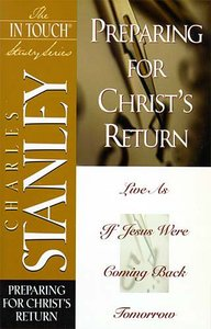Preparing For Christs Return (In Touch Study Series)