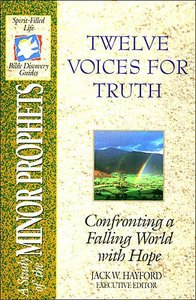 Sflb #14: Twelve Voices For Truth (Spirit Filled Life Bible Discovery) (Minor Prophets) (#14 in Spirit-filled Life Bible Discovery Guide Series)