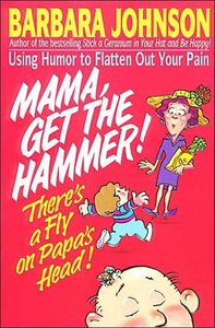 Mama, Get the Hammer Theres a Fly on Papas Head