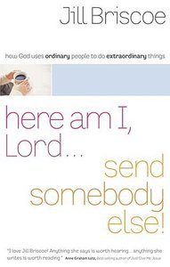 Here Am I, Lord.. Send Somebody Else