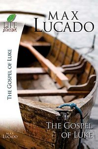 The Gospel of Luke (Life Lessons With Max Lucado Series)