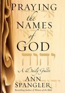 Praying the Names of God: A Daily Guide Hardback