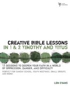Creative Bible Lessons in 1&2 Timothy and Titus Paperback