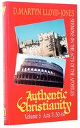 Acts 7: 30-60 (#05 in Authentic Christianity Series) Hardback