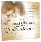 Love of a Godly Mother
