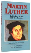 Martin Luther: Faith in Christ and the Gospel: Selected Spiritual Gospels Paperback