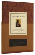 By Faith Alone: Answering the Challenges to the Doctrine of Justification Paperback
