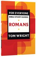 Romans (N.t Wright For Everyone Bible Study Guide Series)