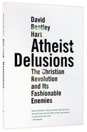 Atheist Delusions: The Christian Revolution and Its Fashionable Enemies Paperback