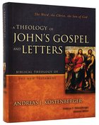 Theology of John's Gospel Letters (Biblical Theology Of The New Testament Series)