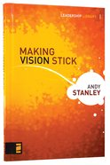 Making Vision Stick (Leadership Library Series) Hardback