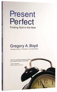 Present Perfect: Finding God in the Now Paperback