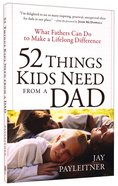 52 Things Kids Need From a Dad Paperback