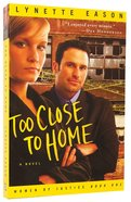 Too Close to Home (#01 in Women Of Justice Series)