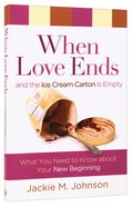 When Love Ends and the Ice Cream Carton is Empty Paperback