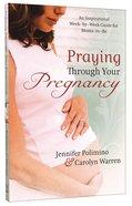 Praying Through Your Pregnancy Paperback