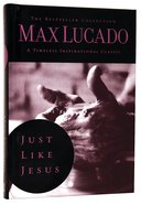 Lucado Classic Collection #02: Just Like Jesus Hardback