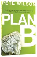 Plan B: What to Do When God Doesn't Show Up the Way You Thought He Would Paperback