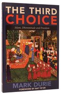 The Third Choice: Islam, Dhimmitude and Freedom Paperback