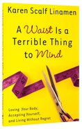 A Waist is a Terrible Thing to Mind Paperback