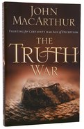 The Truth War: Fighting For Certainty in An Age of Deception Paperback