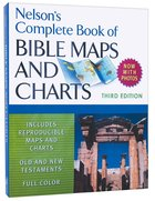 Nelson's Complete Book of Bible Maps and Charts (3rd Edition)